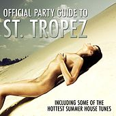 Official Party Guide to St. Tropez (Icluding Some of the Hottest Summer House Tunes) by Various Artists