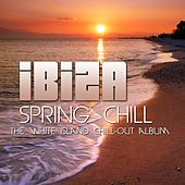 Ibiza Spring Chill (The White Island Chill-Out Album) by Various Artists