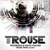 Trouse!, Vol. 2 (Progressive & Trance Touched House Tunes) by Various Artists