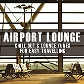 Airport Lounge (Chill Out and Lounge Tunes for Easy Travelling) by Various Artists