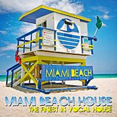 Miami Beach House (The Finest In Vocal House) by Various Artists