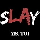 Slay by Ms. Toi