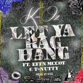 Let Ya Rag Hang (feat. Effn McCoy & T-Nutty) by K-Oz