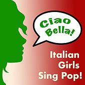 Ciao Bella! Italian Girls Sing Pop! by Various Artists