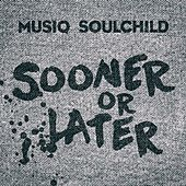 Sooner or Later by Musiq Soulchild