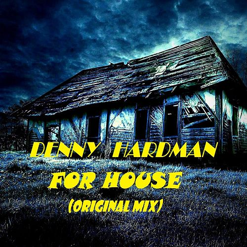 For House by Denny Hardman