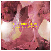 Resurrect Me by Frederic K