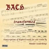 Bach Transformed: Transcriptions of Keyboard Works for Solo Violin by Nandor Szederkenyi