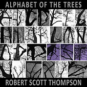 Alphabet of the Trees by Robert Scott Thompson