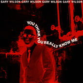Play & Download You Think You Really Know Me by Gary Wilson | Napster