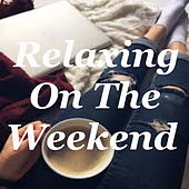 Relaxing On The Weekend von Various Artists