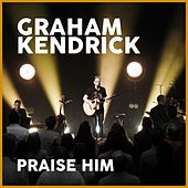 Praise Him (Sweet Is the Work) by Graham Kendrick
