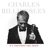 It's Christmas Time Again by Charles Billingsley