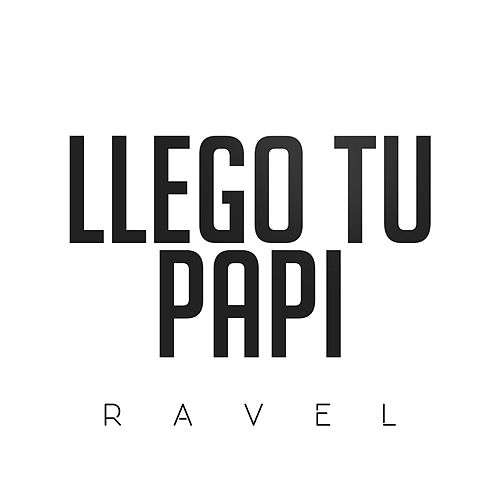 Llego Tu Papi by Ravel