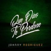 Que Dios Te Perdone by Johnny Rodriguez