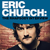 Play & Download Eric Church: The Rhapsody Interview by Eric Church | Napster