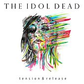 Tension & Release by The Idol Dead
