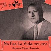 No Fue La Vida (1951 - 1953) by Various Artists