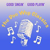 Good Singin' Good Playin': The Doo Wop Classics by Various Artists