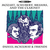 Mozart, Schubert, Brahms, and the Clarinet by Daniel McKelway