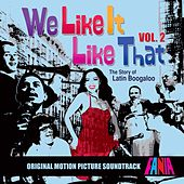 We Like It Like That: The Story of Latin Boogaloo (Original Soundtrack, Vol. 2) von Various Artists