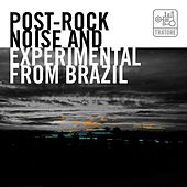 Post-Rock, Noise And Experimental From Brazil by Various Artists