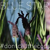 #Dontcallthecops by Blue Star