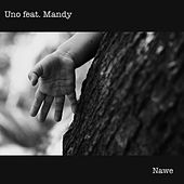 Nawe (feat. Mandy) by Uno