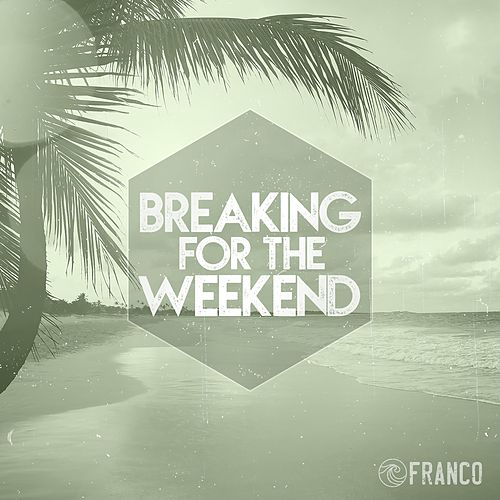 Breaking for the Weekend by Franco