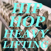 Hip-Hop Heavy Lifting by Various Artists