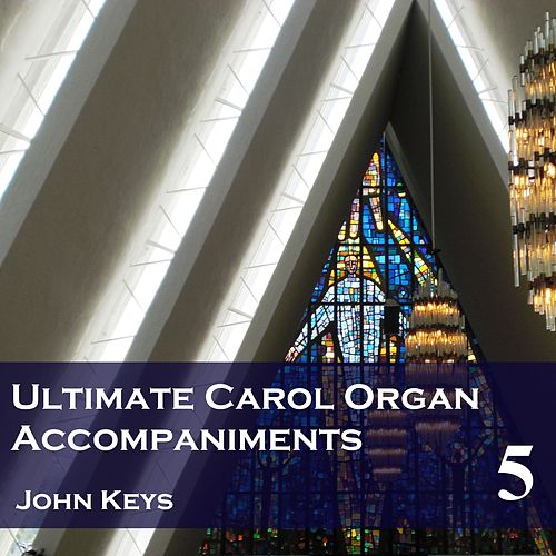 Ultimate Carol Organ Accompaniments, Vol. 5 by John Keys