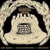Wokers Union by Kerem Öktem