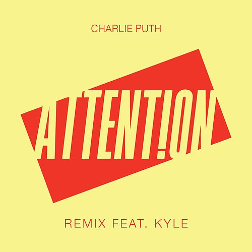 Attention (Remix feat. Kyle) by Charlie Puth