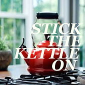 Stick The Kettle On by Various Artists
