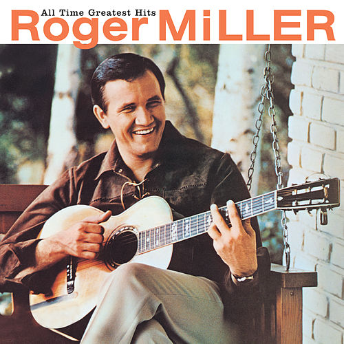 Play & Download All Time Greatest Hits by Roger Miller | Napster