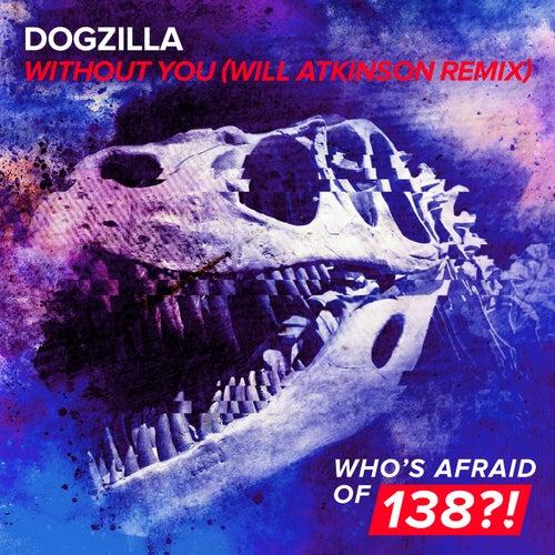 Without You (Will Atkinson Remix) by Dogzilla