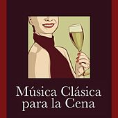 Música Clásica para la Cena by Various Artists