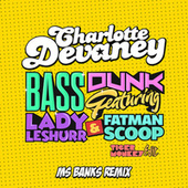 Bass Dunk (The Edit / Tigermonkey Edit / Ms Banks Remix) by Charlotte Devaney