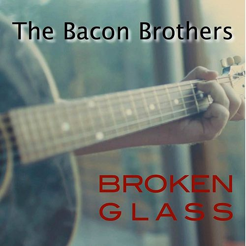 Broken Glass by The Bacon Brothers