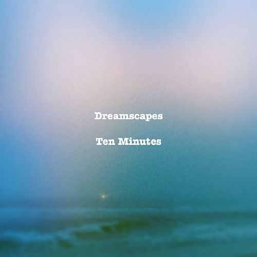 Ten Minutes by Dreamscapes