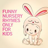 Funny Nursery Rhymes Only for Kids by Various Artists