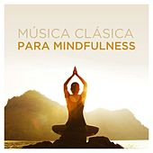 Música Clásica para Mindfulness by Various Artists