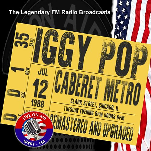 Legendary FM Broadcasts - Caberet Metro,  Chicago 12th July 1988 by Iggy Pop