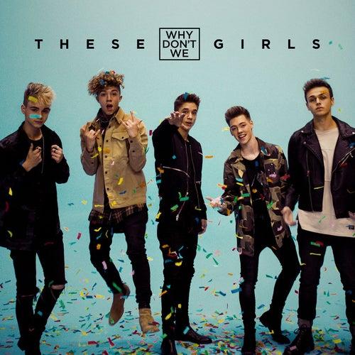 These Girls von Why Don't We