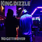 No Gettin Over (feat. Lado) by King Dizzle