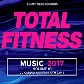 Total Fitness Music 2017 Vol. 1 (20 Cardio Workout Gym Jams) by Various Artists