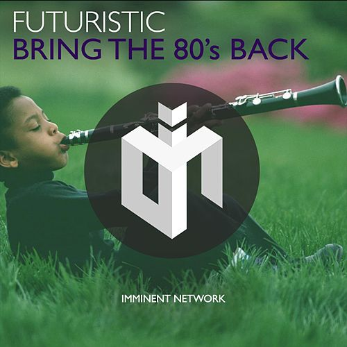 Bring The 80's Back by Futuristic