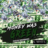 Money Was Green (Radio Edit) by V-White
