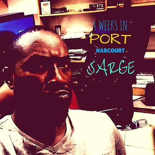 4 Weeks In Port Harcourt by Sarge