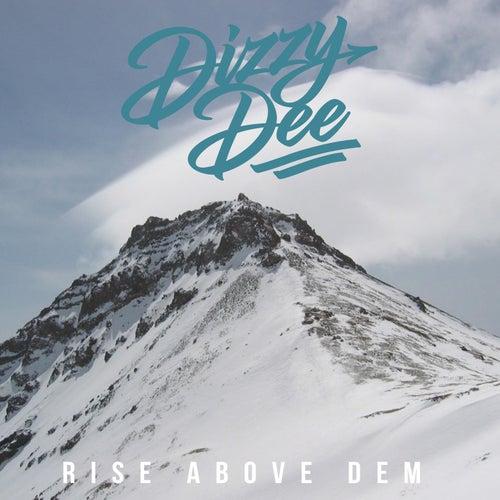 Rise Above Dem by Dizzy Dee